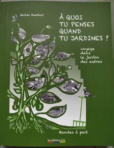 Couverture du premier album de la série A quoi tu Penses quand tu Jardines ?